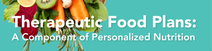 Therapeutic Food Plans: A Component of Personalized Nutrition